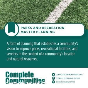Parks and Recreation Master Planning: A form of planning that establishes a community's vision to improve parks, recreational facilities, and services in the context of a community's location and natural resources.
