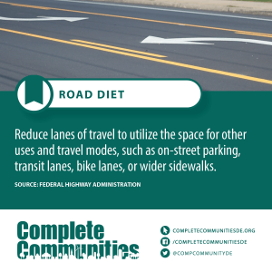 Road Diet: Reduce lanes of travel to utilize the space for other uses and travel modes, such as on-street parking, transit lanes, bike lanes, or wider sidewalks.