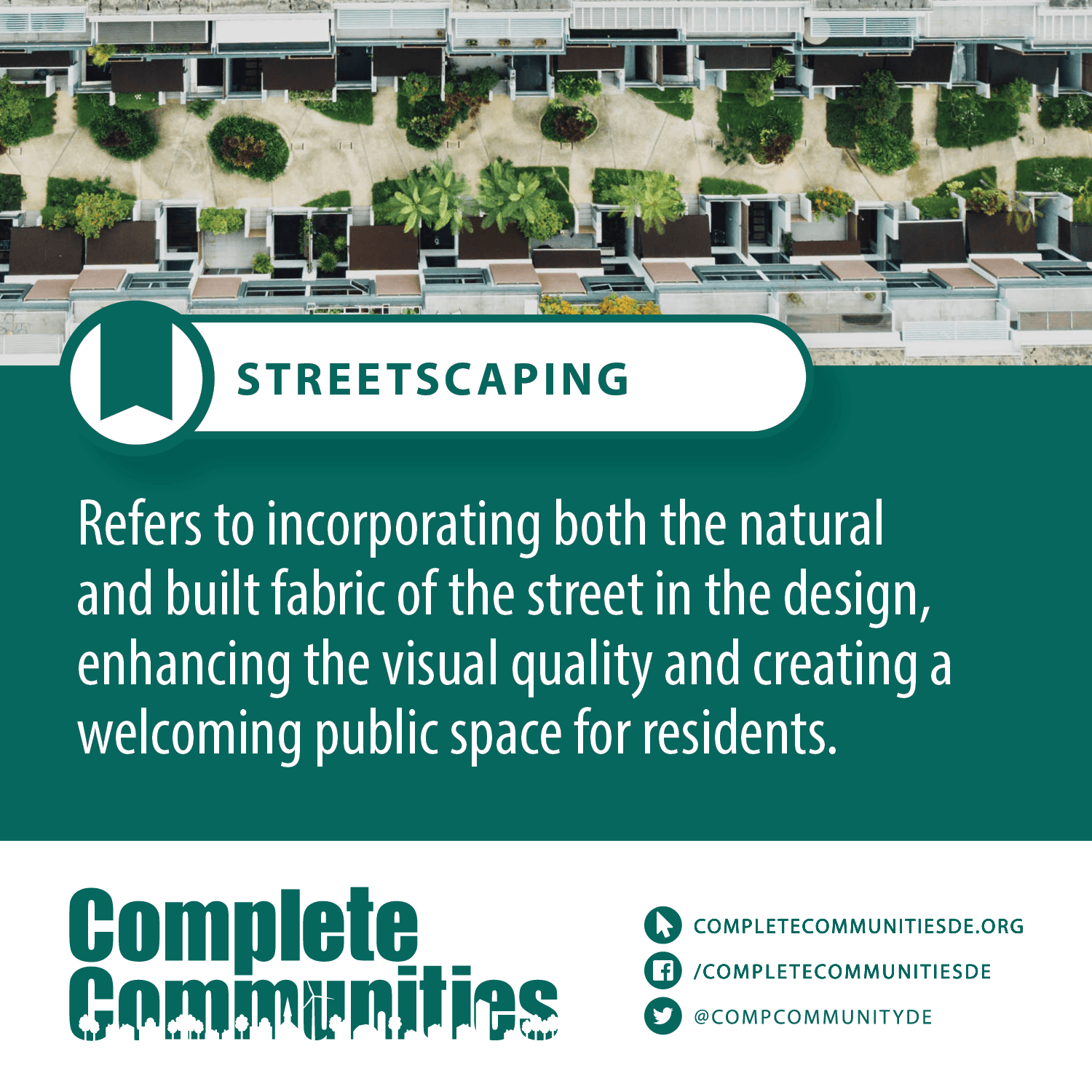 Streetscaping Refers to incorporating both the natural and built fabric of the street in the design, enhancing the visual quality and creating a welcoming public space for residents.