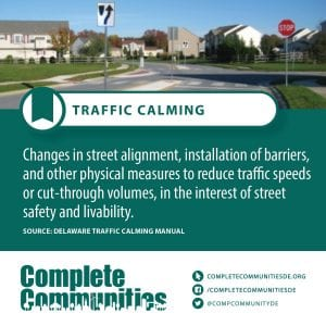 Traffic Calming: Changes in street alignment, installation of barriers, and other physical measures to reduce traffic speeds or cut through volumes, in the interest of street safety and livability.