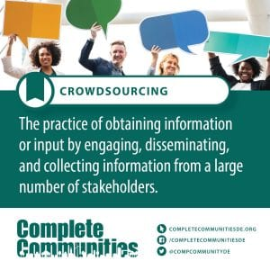 Crowdsourcing: The practice of obtaining information or input by engaging, disseminating, and collecting information from a large number of stakeholders.
