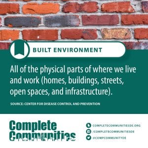 Build Environment: All of the physical parts of where we live and work (homes, buildings, streets, open spaces, and infrastructure.)