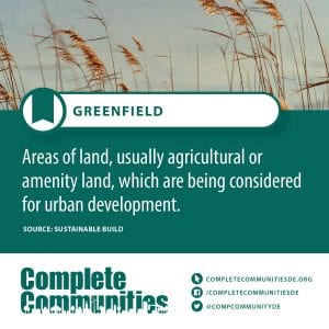 Greenfield: Areas of land, usually agricultural or amentity land, which are being considered for urban development.