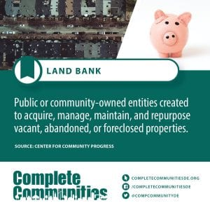 Land Bank: Public or community-owned entitites created to aquire, manage, maintain, and repurpose vacant, abandoned, or foreclosed properties.