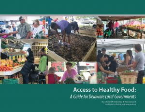 An image of the cover for the Access to Healthy Food: A Guide for Delaware Local Governments publication. The cover includes a collage of people shopping for and growing healthy food at various locations in Delaware.