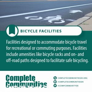Bicycle Facility. Facilities designed to accommodate bicycle travel for recreational or commuting purposes. Facilities include amenities like bicycle racks and on- and off-road paths designed to facilitate safe bicycling.