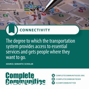 Connectivity. The degree to which the transportation system provides access to essential services and gets people where they want to go.