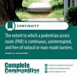 Continuity. The extent to which a pedestrian access route (PAR) is continuous, uninterrupted, and free of natural or man-made barriers.