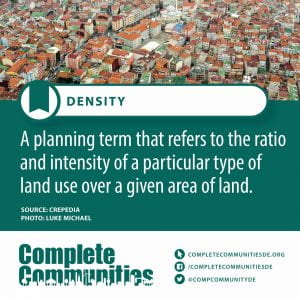 Density. A planning term that refers to the ratio and intensity of a particular type of land use over a given area of land.
