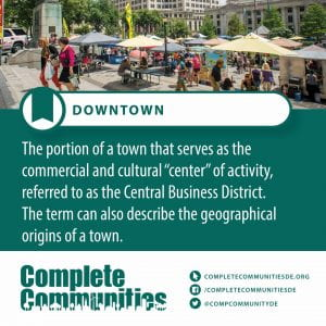 "Downtown. The portion of a town that serves as the commercial and cultural ""center"" of activity, referred to as the Central Business District. The term can also describe the geographical origins of a town."