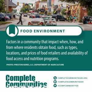 Food Environment. Factors in a community that impact when, how, and from where residents obtain food, such as types, locations, and prices of food retailers and availability of food access and nutrition programs.
