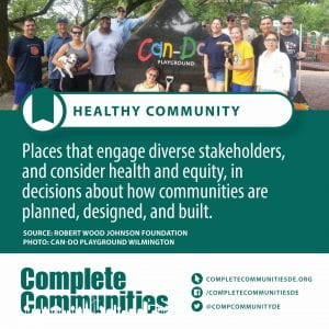 Healthy Community. Places that engage diverse stakeholders, and consider health and equity, in decisions about how communities are planned, designed, and built.