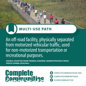 Multi-Use Path. An off-road facility, physically separated from motorized vehicular traffic, used for non-motorized transportation or recreational purposes.