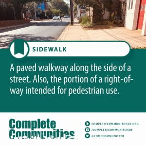 Sidewalk. A paved walkway along the side of a street. Also, the portion of a right-of-way intended for pedestrian use.