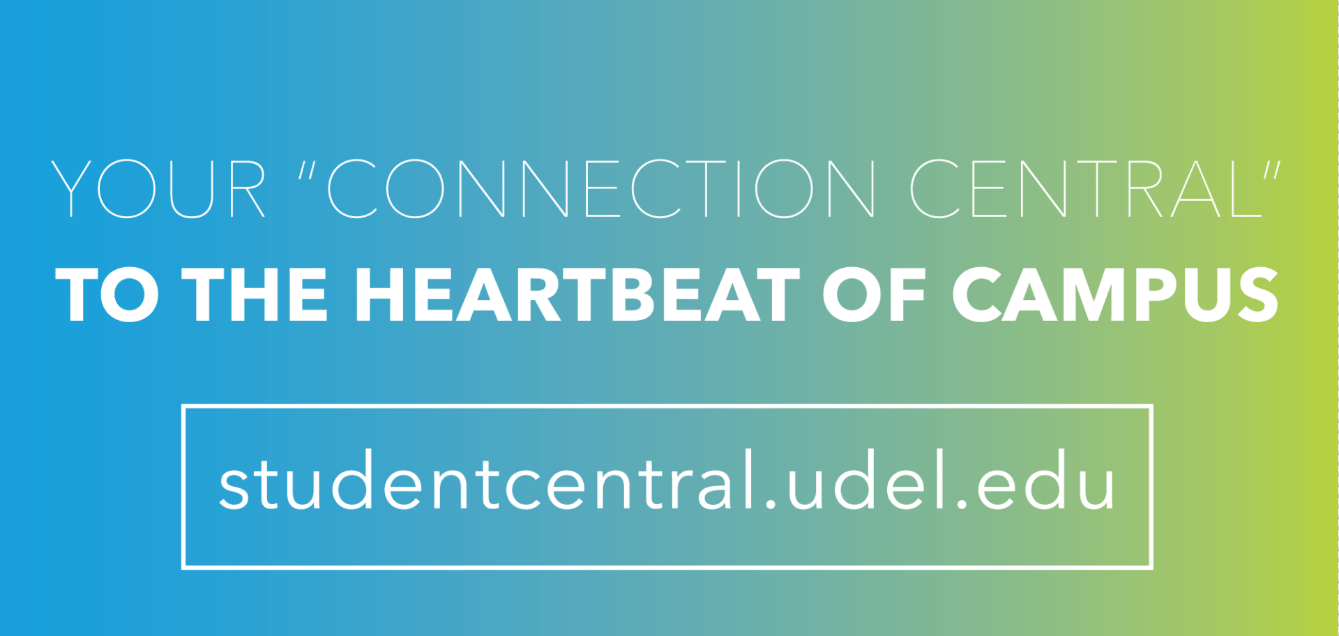Your Connection to the Heartbeat of Campus: studentcentral.udel.edu