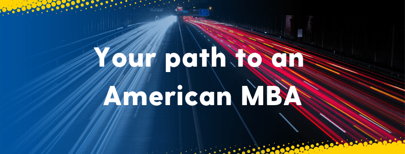 Your path to an American MBA