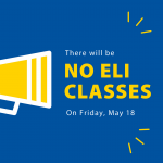 There will be no classes on Friday, May 18