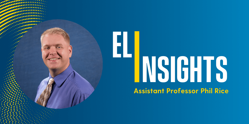 """This graphic features a head shot of Assistant Professor, Phil Rice. To Rice's right is text that reads, """"ELI Insights With Assistant Professor Phil Rice."""""""