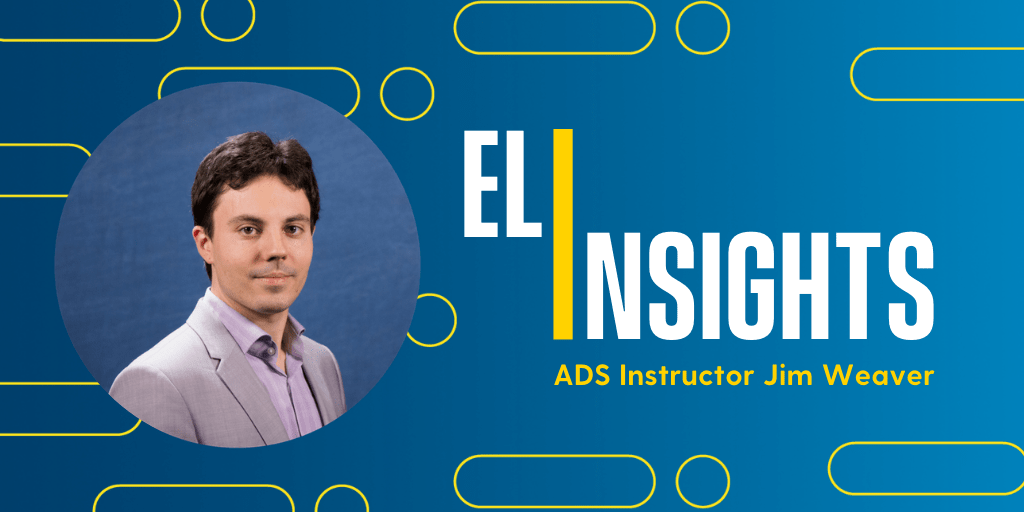 """This graphic features a head shot of ADS Instructor, Jim Weaver. To Weaver's right is text that reads, """"ELI Insights With ADS Instructor Jim Weaver."""""""