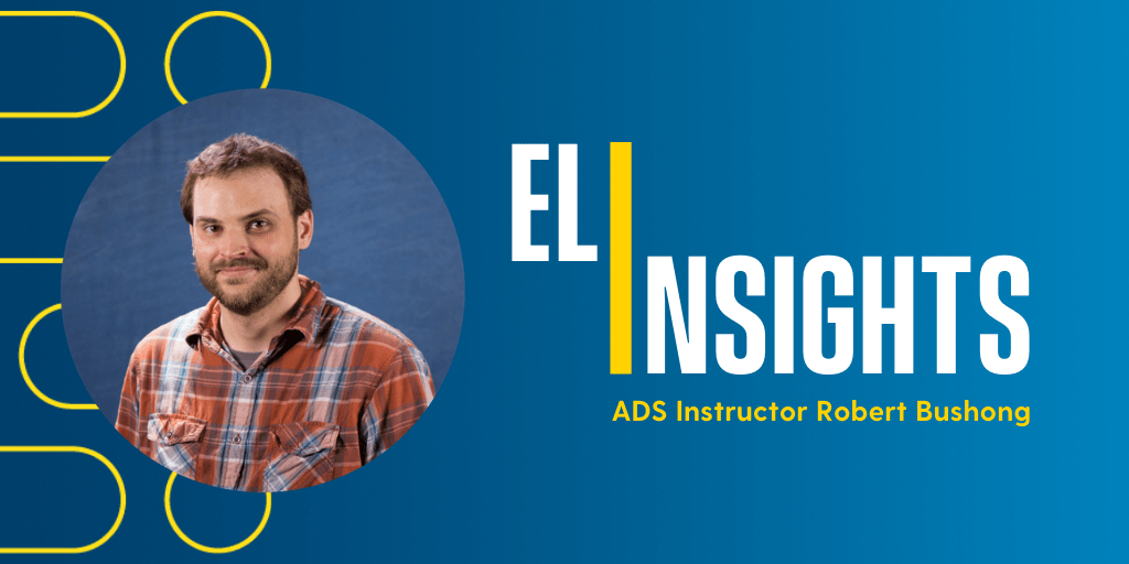 """This graphic features a head shot of ADS Instructor, Robert Bushong. To Bushong's right is text that reads, """"ELI Insights With ADS Instructor Robert Bushong."""""""