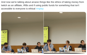 "Screen capture of Twitter post: ""ANd now were talking about arcane things like the ethics of taking money from twitch as an affiliate, IRBs and if using public funds for something that isnt accessible to everyone is ethical"""