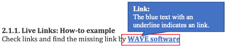 2.1.1. Live Links: How-to example 1.1. Verify links and identify dead links using a tool such as link WAVE software. When you hear link in the examples, it is an external link. When you click it here, it links to WAVE software website.