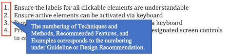 "List of guidelines or design recommendations. There is guideline list under this heading. You can listen like ""1. Ensure the labels for all clickable elements are understandable. 2. Ensure active elements can be activated via keyboard."" The numbering of Techniques and Methods, Recommended Features, and Examples corresponds to the numbering under Guideline or Design Recommendation."