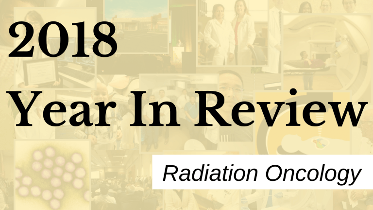 2018 Radiation Oncology Year in Review