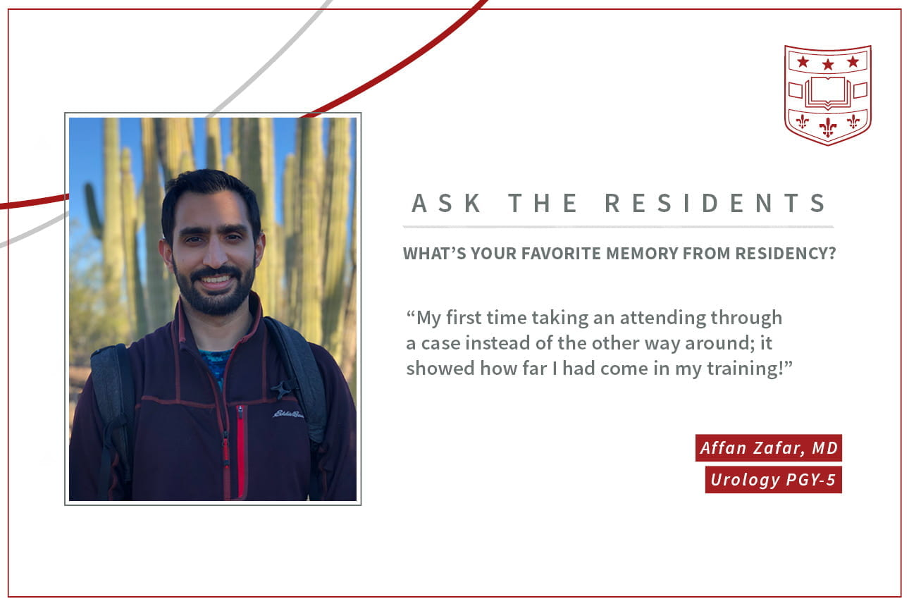 "When asked what's your favorite memory from residencyAffan Zafar, PGY5 Urology resident says, ""My first time taking an attending through a case instead of the other way around; it showed how far I had come in my training!"""