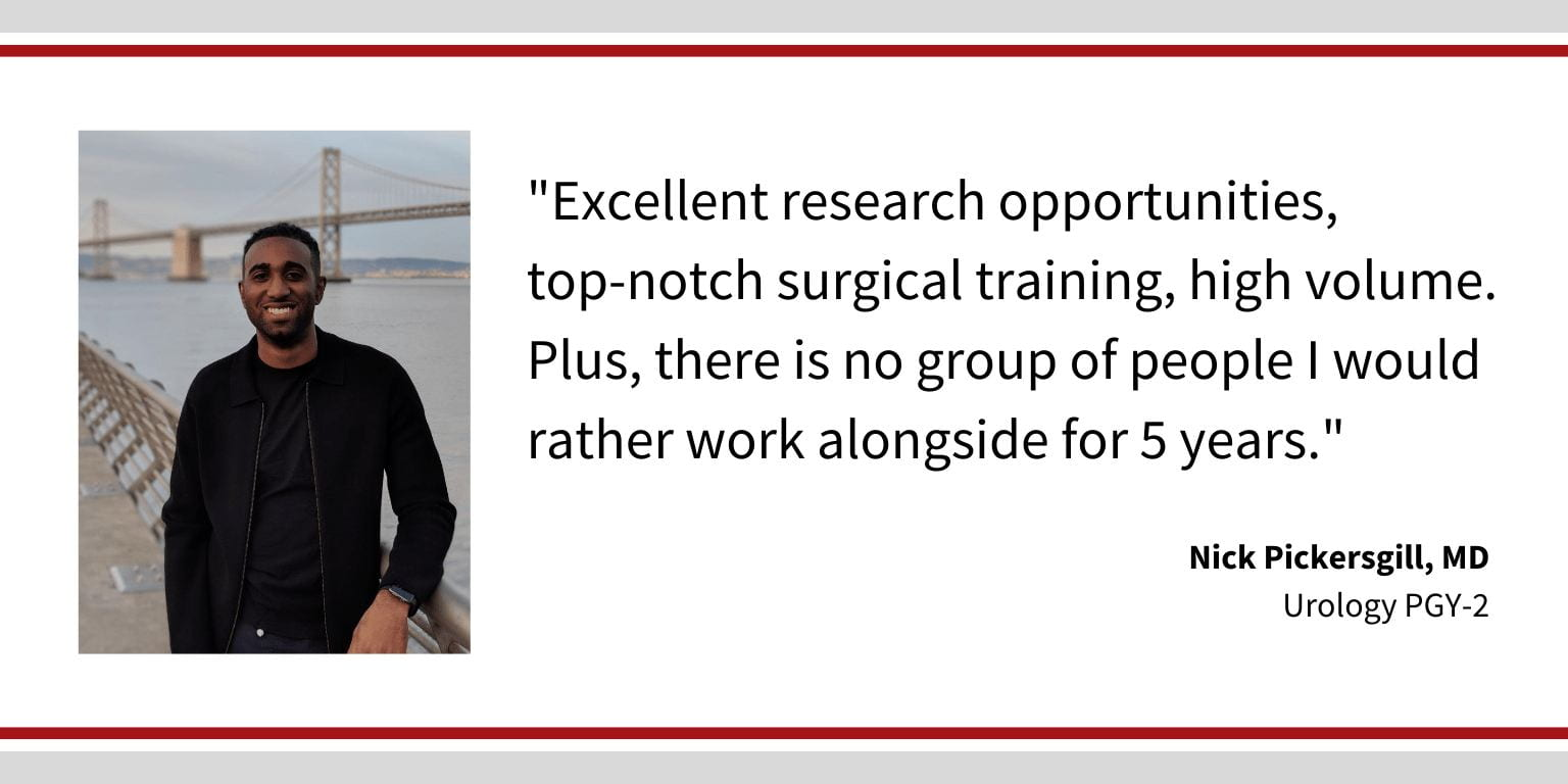 "When asked why did you choose Washington University, Nick Pickersgill, PGY 2 Urology resident says, ""Excellent research opportunities, top-notch surgical training, high volume. Plus, there is no group of people I would rather work alongside for 5 years."""