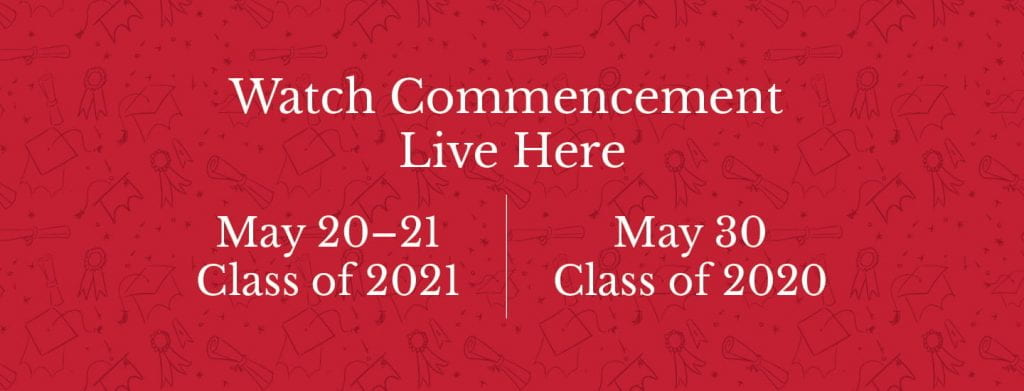 Watch Commencement Live Here May 20-21 Class of 2021 and May 30 Class of 2020
