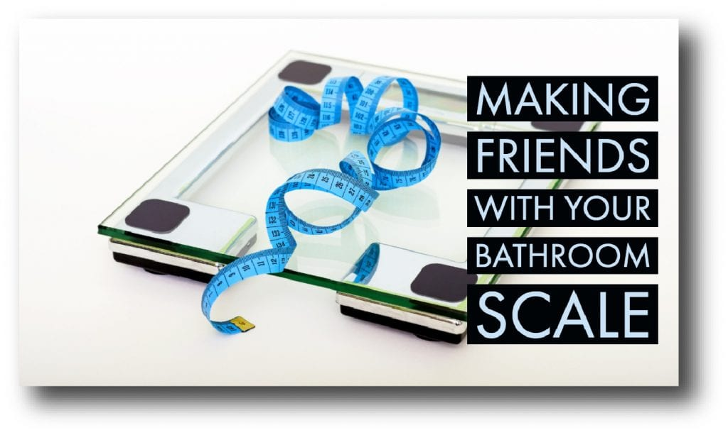 For Your Health: Making Friends with Your Bathroom Scale