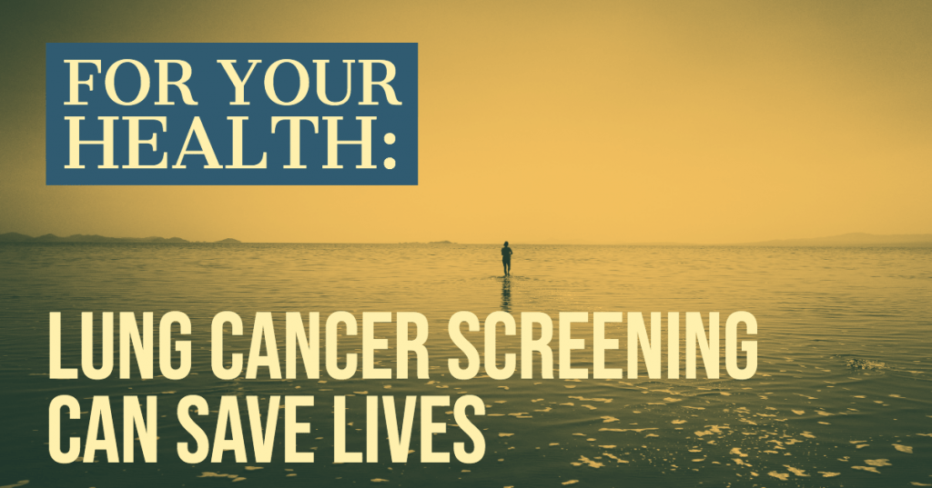 For Your Health: Lung Cancer Screening Can Save Lives