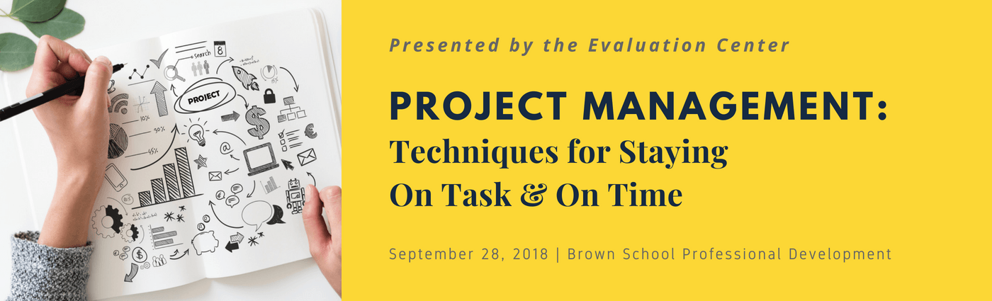 Brown School Professional Development Course: Project Management: Techniques for Staying On Task & On Time, presented by Evaluation Center