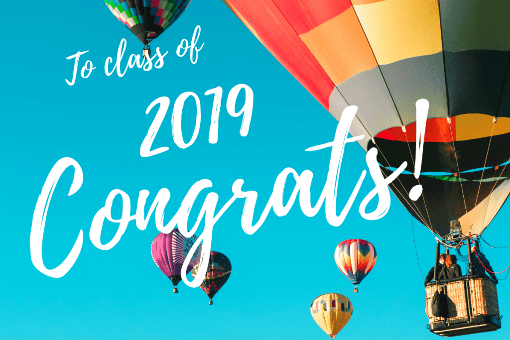 To Class of 2019 Congrats!