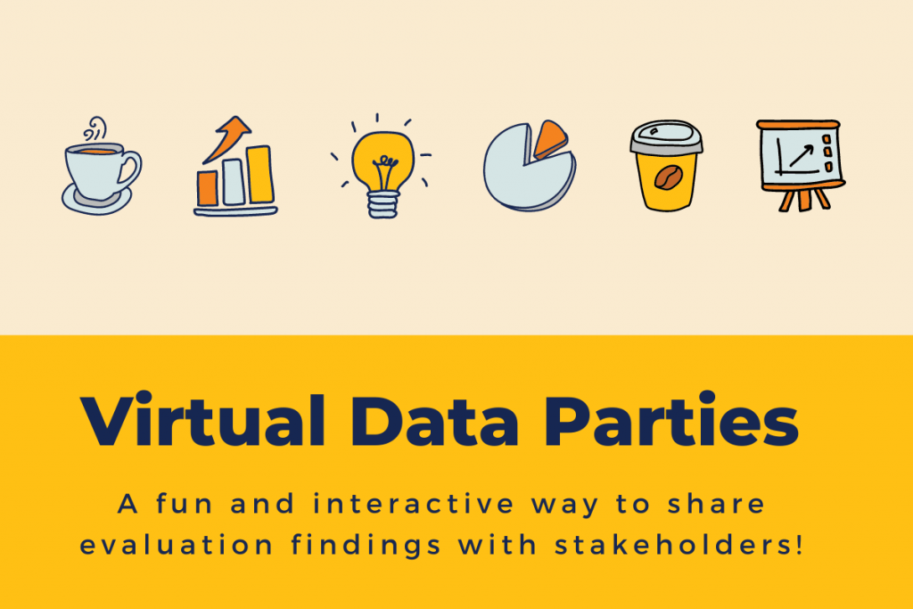Virtual Data Parties A fun and interactive way to share evaluation findings with stakeholders