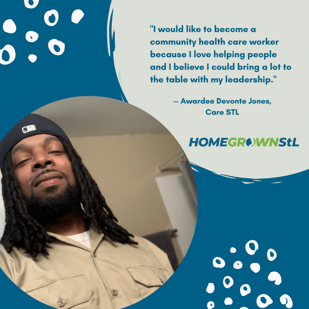 "Devonte Jones [Care STL] Quote – ""I would like to become a community health care worker because I love helping people and I believe I could bring a lot to the table with my leadership."""