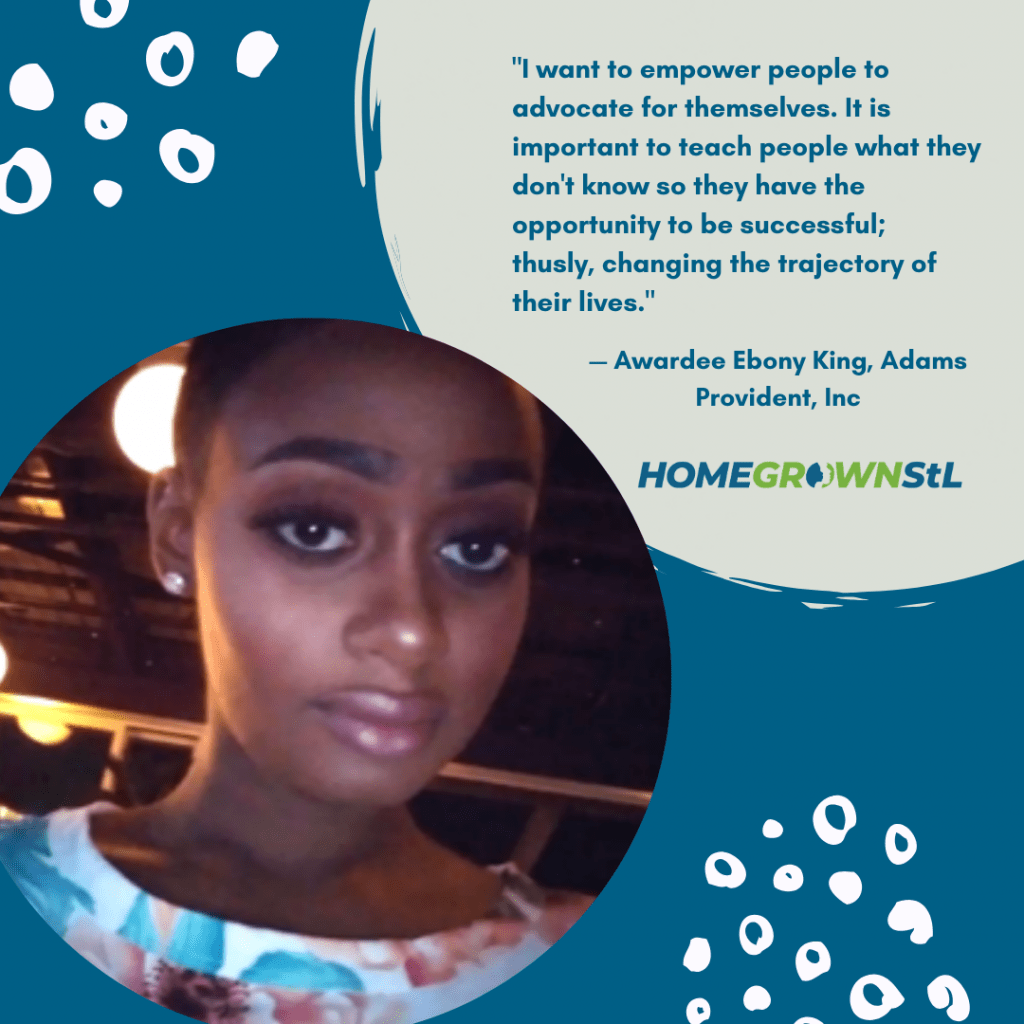"Ebony King Adams [Provident, Inc.] Quote – ""I want to empower people to advocate for themselves. It is important to teach people what they don't know so they have the opportunity to be successful; thusly, changing the trajectory of their lives."""