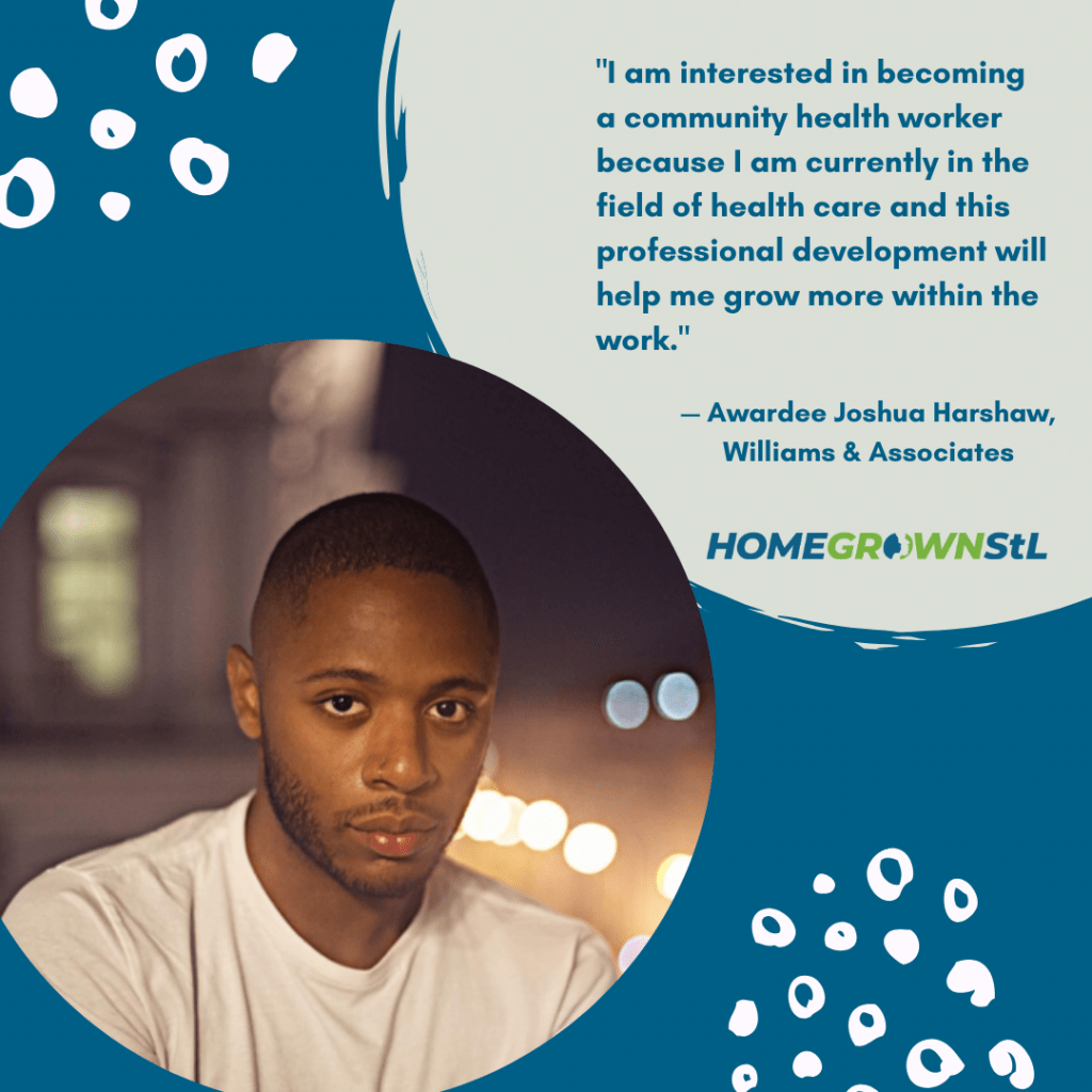 "Joshua Harshaw [Williams & Associates] Quote – ""I am interested in becoming a community health worker because I am currently in the field of health care and this professional development will help me grow more within the work."""