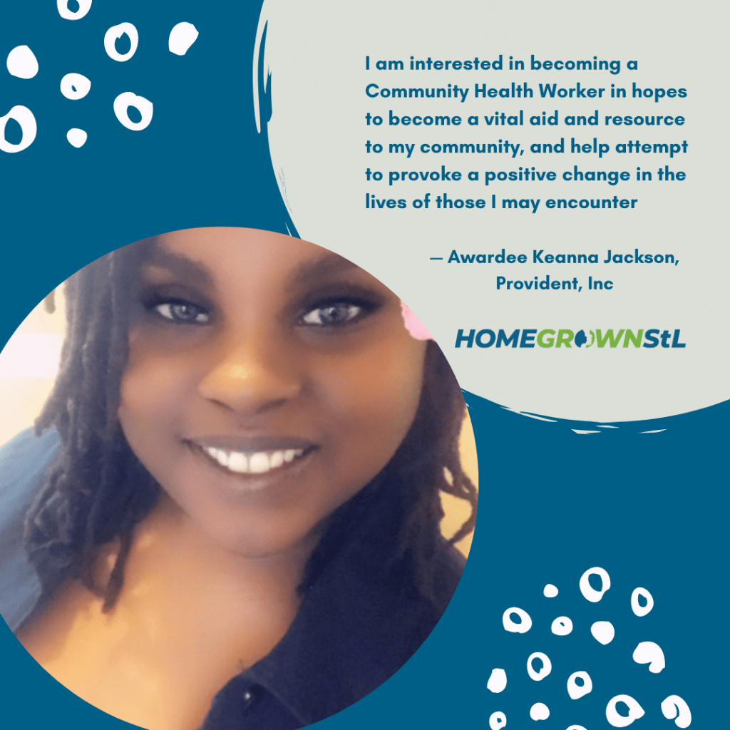 "Keanna Jackson [Provident, Inc.] Quote – ""I am interested in becoming a Community Health Worker in hopes to become a vital aid and resource to my community, and help attempt to provoke a positive change in the lives of those I may encounter."""