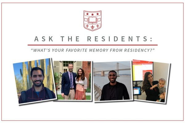 Ask the Residents: What's Your Favorite Memory from Residency?