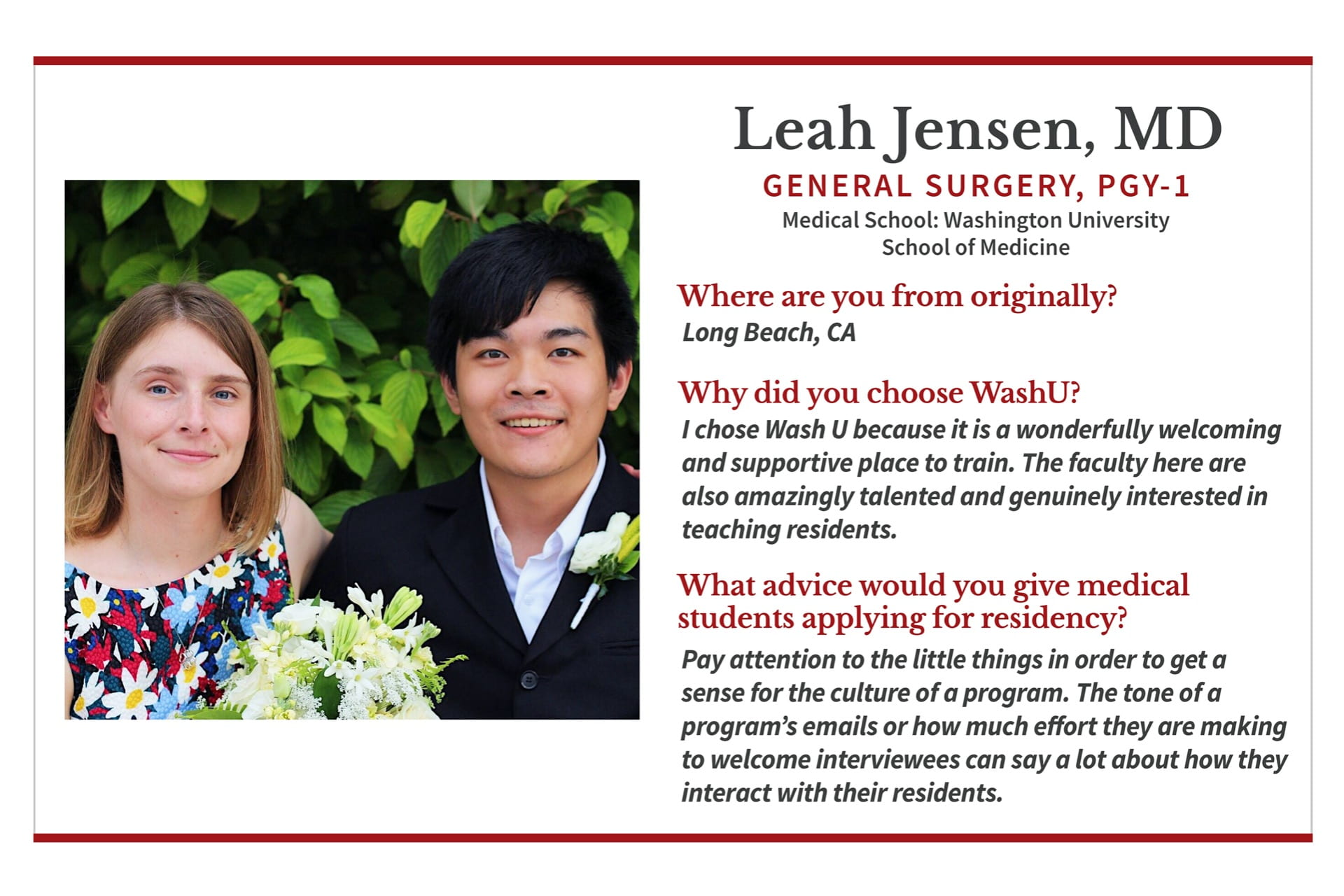 """Jensen is originally from Long Beach, California. When asked why she chose WashU, she says, """"I chose WashU because it is a wonderfully welcoming and supportive place to train. The faculty here are also amazingly talented and genuinely interested in teaching residents."""" When asked what advice she would give medical students applying for residency, she says, """"Pay attention to the little things in order to get a sense for the culture of a program. The tone of a program's emails or how much effort they are making to welcome interviewees can say a lot about how they interact with their residents."""""""