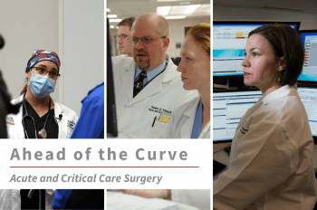 """Three images of WashU Acute and Critical Care faculty (from left to right) Tiffany Osborn, MD, Douglas Schuerer, MD, and Sara Buckman, MD, PharmD, with text overlay that reads """"Ahead of the Curve Acute and Critical Care Surgery."""""""