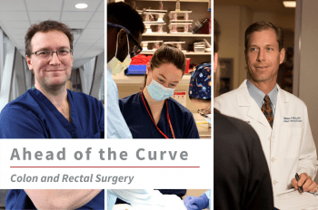 """Three images of WashU Colon and Rectal faculty (from left to right) Matthew Silviera, MD, MS, Kerri Ohman, MD, and Matthew Mutch, MD, with text overlay that reads """"Ahead of the Curve Colon and Rectal Surgery."""""""