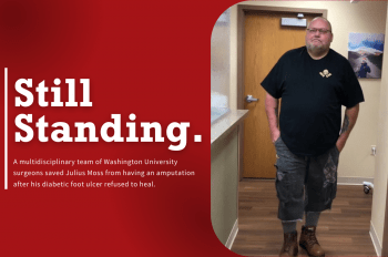 """Image of patient standing in clinic with text overlay that reads """"Still Standing. A multidisciplinary team of Washington University surgeons saved Julius Moss from having an amputation after his diabetic foot ulcer refused to heal."""""""