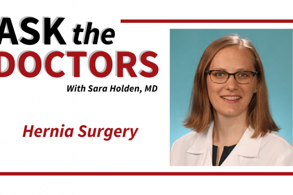 Ask the Doctors: Hernias and Hernia Repair Surgery