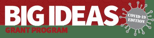 Text: Big Ideas Grant Program - COVID-19 Edition