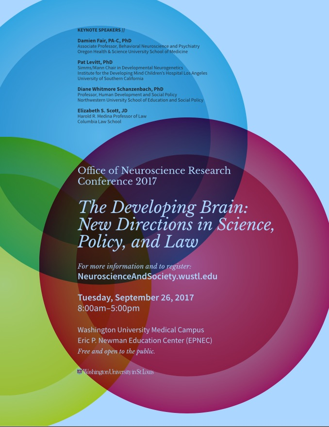 Photo reads, Office of neuroscience research conference 2017, the developing brain: new directions in science policy, and law, Tuesday September 26, 2017 8AM to 5PM at the Eric P Newman Education Center, Free and open to the public. The colors are pink, blue, and green circles in the background.