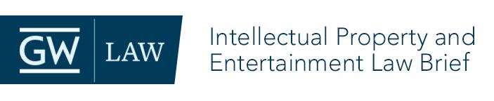 GWIPEL   The George Washington University Law School Intellectual Property & Entertainment Brief