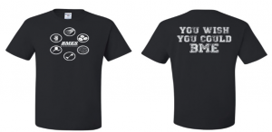 This is the shirt that was designed for everybody in BMES to have.